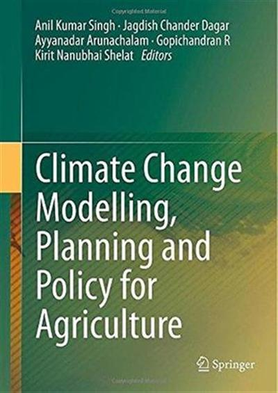 Climate Change Modelling, Planning & Policy for Agriculture By Anil Kumar Singh, Jagdish Ch&er Dagar...