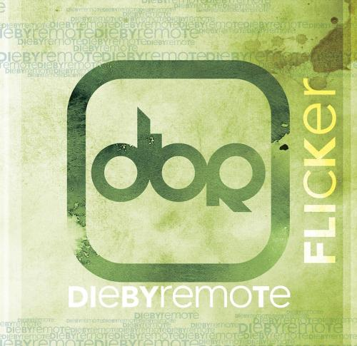 Die by Remote - Flicker (2014)
